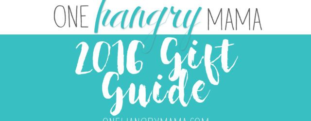 One Hangry Mama's 2016 Gift Guide
