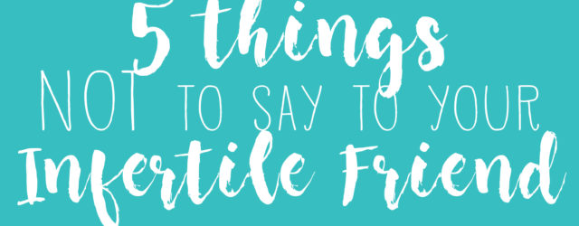 5 Things NOT to Say to Your Infertile Friend | One Hangry Mama