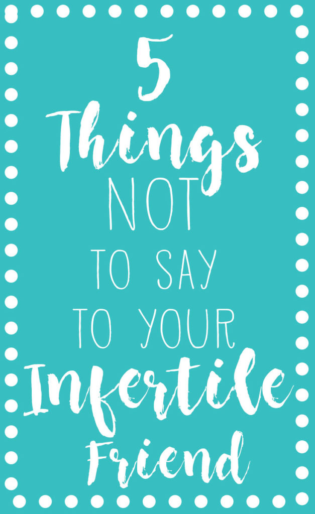 5 Things NOT to Say to Your Infertile Friend   One Hangry Mama