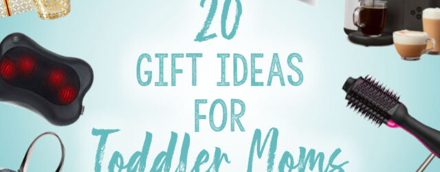 20 great gift ideas for toddler moms