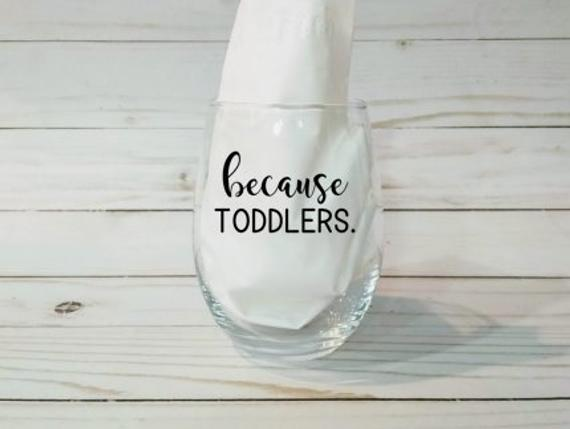 """Because Toddlers"" Wine Glass"