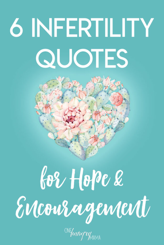 6 infertility quotes to get you through the dark days, and bring you some hope and encouragement.